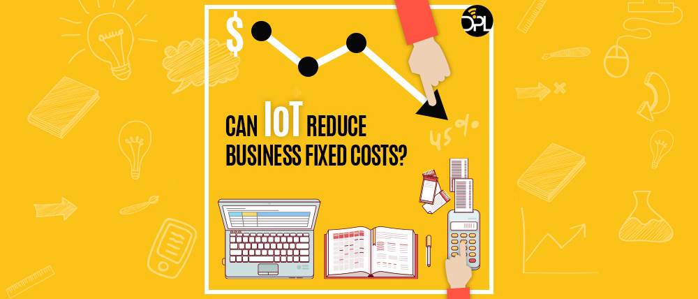 iot devices help business reduce fixed costs